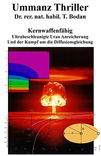 Kernwaffenfähig - Ultrabeschleunigte Uran Anreicherung und der Kampf um die Diffusionsgleichung: Ummanz Thriller