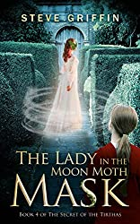 The Lady in the Moon Moth Mask: Book 4 of The Secret of the Tirthas