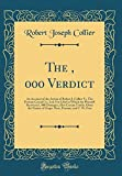 The $50, 000 Verdict: An Account of the Action of Robert J. Collier Vs. The Postum Cereal Co., Ltd. For Libel in Which the Plaintiff Recovered $50, ... Postum, and C. W. Post (Classic Reprint)