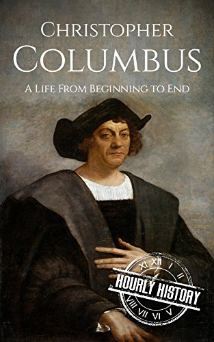 Christopher Columbus: A Life From Beginning to End (English Edition) por Hourly History