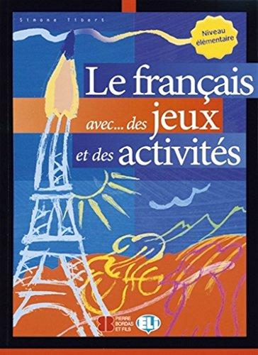 Le français avec... des jeux et des activités : Niveau élémentaire
