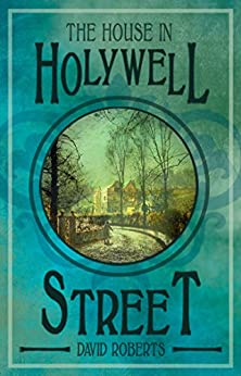 The House in Holywell Street: A Historical Crime Adventure (Adam Harkaway Series Book 1) by [Roberts, David]