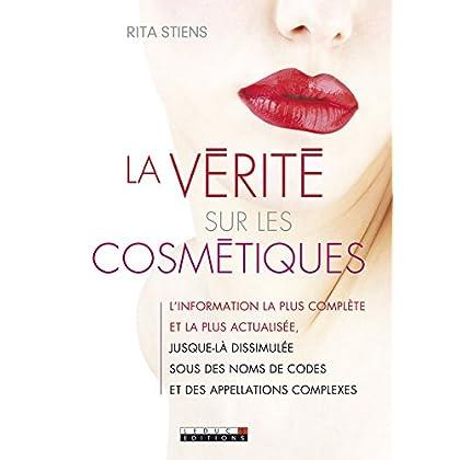 La vérité sur les cosmétiques: L'information la plus complète et la plus actualisée, jusque-là dissimulée sous des noms de codes et des appellations complexes (VIE QUOTIDIENNE)