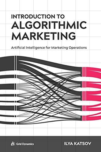 Introduction to Algorithmic Marketing: Artificial Intelligence for Marketing Operations por Ilya Katsov