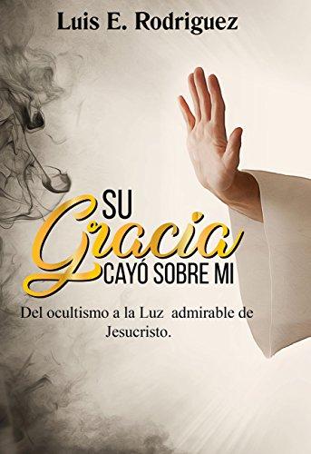 Su Gracia Cayo Sobre Mi por Luis Eduardo  Rodriguez Ramirez