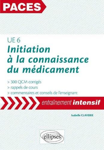 UE6 Initiation à la Connaissance du Médicament 300 QCM Corrigés Entraînement Intentsif par Isabelle Claverie