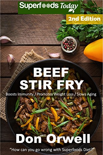 Beef Stir Fry: Over 55 Quick & Easy Gluten Free Low Cholesterol Whole Foods Recipes full of Antioxidants & Phytochemicals (English Edition)