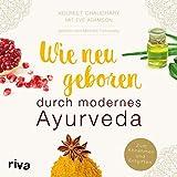Wie neugeboren durch modernes Ayurveda: Zum Abnehmen und Entgiften - Kulreet Chaudhary, Eve Adamson