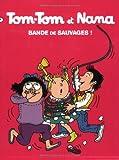 Bande de sauvages ! : Tom-Tom et Nana : 6 | Cohen, Jacqueline. Auteur