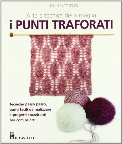 I punti traforati. Arte e tecnica della maglia. Ediz. illustrata
