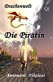 Die Piratin (Drachenwelt 1) von Annemarie Nikolaus