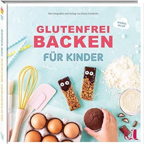 Glutenfrei Backen für Kinder: Geburtstagskuchen, Muffins, Waffeln & Pizza | Glutenfreie Backrezepte bei Zöliakie und Glutenunverträglichkeit | Grundteige und Infos zu glutenfreier Ernährung
