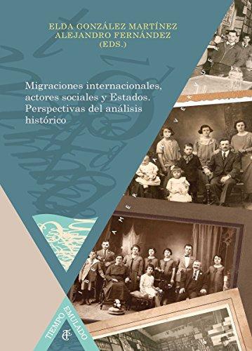 Migraciones internacionales, actores sociales y Estados Perspectivas del análisis histórico (Tiempo Emulado. Historia de América y España nº 38) por González Martínez