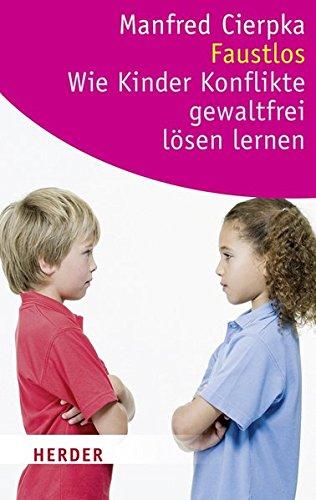 Faustlos - Wie Kinder Konflikte gewaltfrei lösen lernen (HERDER spektrum)