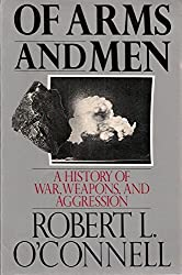 Of arms and men - A history of war, weapons, and aggression