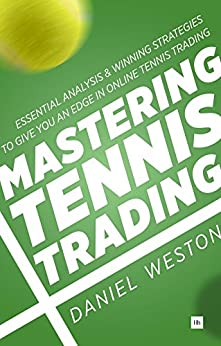 Mastering Tennis Trading: Essential analysis and winning strategies to give you an edge in online tennis trading par [Daniel, Weston]