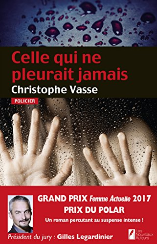 Celle qui ne pleurait jamais. Prix du Polar 2017 par Christophe Vasse
