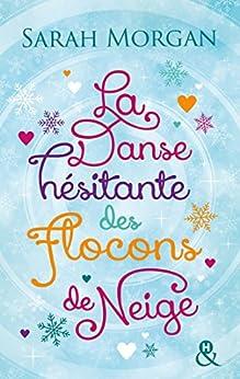 La danse hésitante des flocons de neige : La romance de Noël cocooning, sexy et chaleureuse ! (Snow Crystal t. 1) par [Morgan, Sarah]
