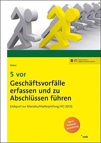 5 vor Geschäftsvorfälle erfassen und zu Abschlüssen führen: Endspurt zur Bilanzbuchhalterprüfung (VO 2015). (NWB Bilanzbuchhalter)