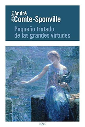 Pequeño tratado de las grandes virtudes (Biblioteca André Comte-Sponville) por André Comte-Sponville