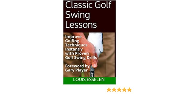 Classic golf swing lessons ebook louis esselen gary player amazon classic golf swing lessons ebook louis esselen gary player amazon kindle store fandeluxe Images