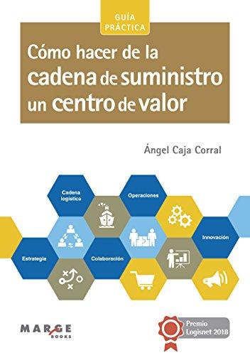 Cómo hacer de la cadena de suministro un centro de valor por Ángel Caja Corral
