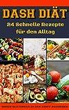 Dash Diät : Rezepte zum Abnehmen und  Blutdruck senken / Gesundes Herz und langes Leben : 24 Schnelle Rezepte für den Alltag / Ernährungsratschläge für Anfänger /