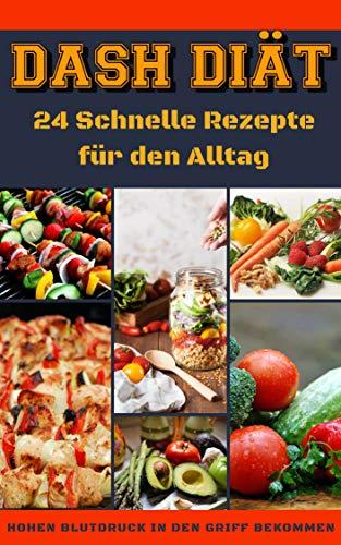 Dash Diät : Rezepte zum Abnehmen und  Blutdruck senken / Gesundes Herz und langes Leben: 24 Schnelle Rezepte für den Alltag / Ernährungsratschläge für Anfänger / fett verbrennen am bauch