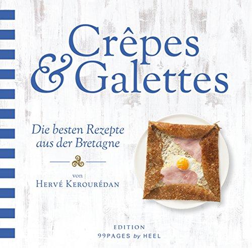 Crepes & Galettes: Die besten Rezepte aus der Bretagne