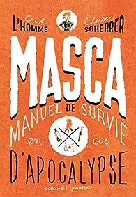 MASCA: MAnuel de Survie en Cas d'Apocalypse par Erik L'Homme
