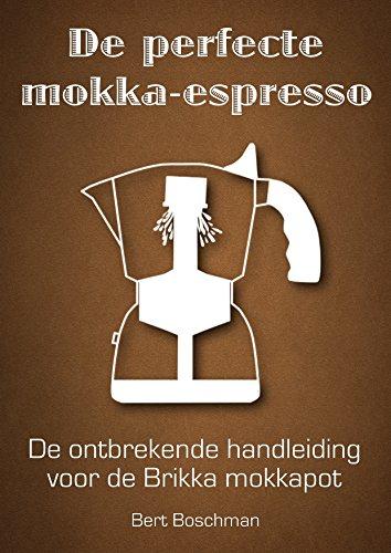 De perfecte mokka-espresso: De ontbrekende handleiding voor ...