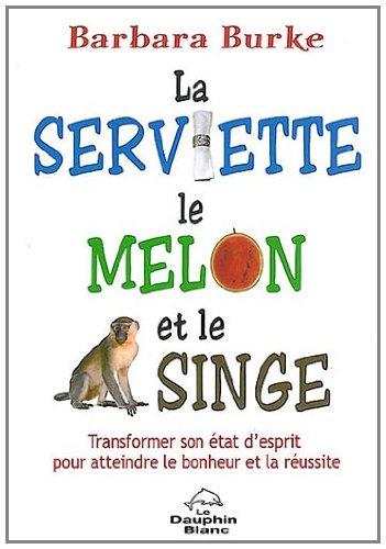La serviette, le melon et le singe par Barbara A. Burke