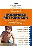 Bodensee mit Kindern: Die 333 schönsten Ausflüge & Freizeittipps rund um den ganzen See