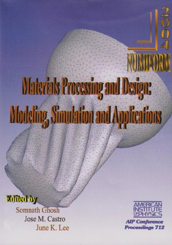 712: Materials Processing and Design: Modeling, Simulation and Applications NUMIFORM 2004: Proceedings of the 8th International Conference on ... Processes (AIP Conference Proceedings)