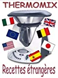 RECETTES ETRANGERES POUR THERMOMIX (MES RECETTES THERMOMIX t. 7) (French Edition)