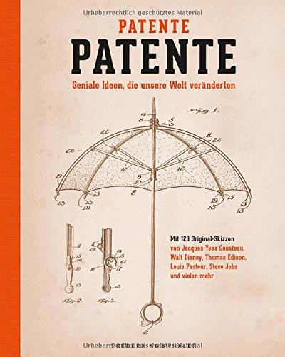 Patente Patente: Geniale Ideen, die unsere Welt veränderten