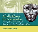 Als die Römer frech geworden: Varus, Hermann und die Katastrophe im Teutoburger Wald - Boris Dreyer