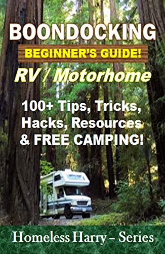 Epub Gratis Boondocking: FREE CAMPING!  DISPERSED CAMPING LOCATIONS! Beginner's Guide.  RV / Motorhome. 100 + Tips, Tricks, Hacks, Resources & Free Camping!
