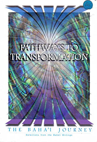 Pathways to Transformation: The Baha'i Journey - Selections from the Baha'i Writings