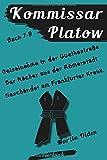 Kommissar Platow - Buch 7-9: Geiselnahme in der Goethestraße. Der Rächer aus der Römerstadt. Geschändet am Frankfurter Kreuz