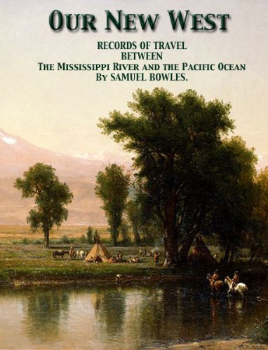Our New West: Records of Travel between the Mississippi River and the Pacific Ocean (English Edition)