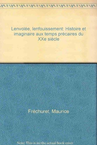 L'envole, l'enfouissement : Histoire et imaginaire aux temps prcaires du XXe sicle