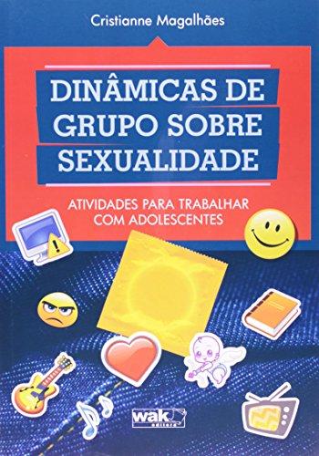 Dinâmicas de Grupo Sobre Sexualidade. Atividades Para Trabalhar com Adolescentes par  Cristianne Magalhaes (Broché)