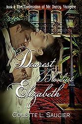 Dearest Bloodiest Elizabeth: Book II:  The Confession of Mr Darcy, Vampire (English Edition)