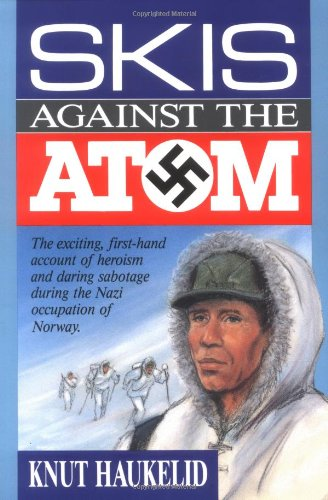 Skis Against the Atom: The Exciting, First Hand Account of Heroism and Daring Sabotage During the Nazi Occupation of Norway Movement Skis