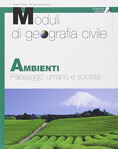 Moduli di geografia civile. Ambienti. Paesaggi umani e societ. Per le Scuole superiori
