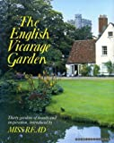 The English Vicarage Garden: Thirty Gardens of Beauty And Inspiration, Introduced By Miss Read