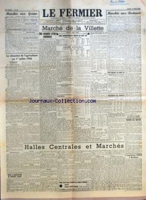 FERMIER (LE) [No 63] du 12/08/1946 - MARCHES AUX GRAINS GRAINES FOURRAGERES PAILLES - FOURRAGES - POMMES DE TERRE LEGUMES SECS GRAINES OLEAGINEUSES LA SITUATION DE L'AGRICULTURE AU 1ER JUILLET 1946 LES BETTERAVES INDUSTRIELLES MARCHE DE LA VILLETTE UNE NOUVELLE CRISE COMMENCE PAR J L PRIX APPROXIMATIFS MOYENS AU KILO VIF COURS OFFICIELS LE KILO DE VIANDE NETTE LA TAXE DE TRANSACTION SUR BETAIL GROS BETAIL VENTE MOYENNE VEAUX VENTE CALME MOUTONS VENTE CALME PORCS - VENTE MOYEN