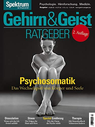 Gehirn&Geist Ratgeber - Psychosomatik: Das Wechselspiel von Körper und Seele (Gehirn und Geist Ratgeber)