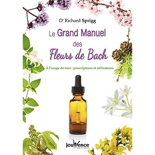 Le Grand Manuel des Fleurs de Bach : A l'usage de tous : prescripteurs et utlisateurs